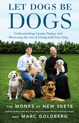 Let Dogs Be Dogs - The Monks of New Skete & Marc Goldberg book