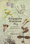 The Singapore Mistletoe Story An Expos Of A Botanical Marvel