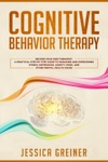 Cognitive Behavior Therapy Become Your Own Therapist A Practical Step By Step Guide To Managing And Overcoming Stress Depression Anxiety Panic And Other Mental Health Issues