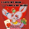 I Love My Mom Amo A Mi Mama Bilingual Spanish Kids Book