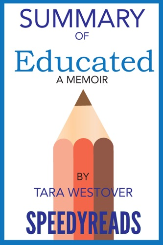 Tara Westover - Summary of Educated A Memoir