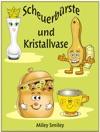 Scheuerbrste Und Kristallvase-Eine Geschichte Fr Kinder Und Erwachsene