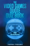 The Video Games Quote Quiz Book 500 Questions