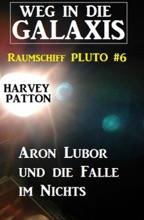 Aron Lubor Und Die Falle Im Nichts: Weg In Die Galaxis - Raumschiff PLUTO 6