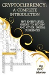 Cryptocurrency  A Complete Introduction - Five Entry Level Guides To Bitcoin And Other Digital Currencies