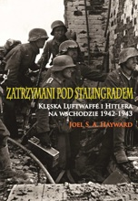 Zatrzymani Pod Stalingradem. Klęska Luftwaffe I Hitlera Na Wschodzie 1942-1943