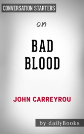 Bad Blood: Secrets and Lies in a Silicon Valley Startup by John Carreyrou: Conversation Starters PDF Download