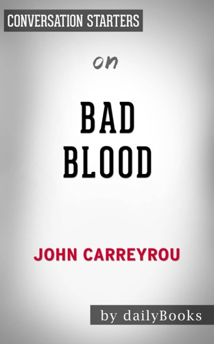 Daily Books - Bad Blood: Secrets and Lies in a Silicon Valley Startup by John Carreyrou: Conversation Starters