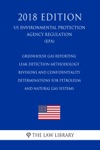 Greenhouse Gas Reporting - Leak Detection Methodology Revisions And Confidentiality Determinations For Petroleum And Natural Gas Systems US Environmental Protection Agency Regulation EPA 2018 Edition