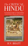 The Critical Hindu An Essential Guide To Understanding Hindu Beliefs Rituals  Practices