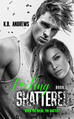 F*cking Shattered - K.B. Andrews - K.B. Andrews