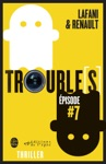 Troubles Pisode 7