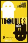 Troubles Pisode 7