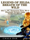 Legend Of Zelda Breath Of The Wild DLC 1 PC Expansion Pass Wii U Nintendo Switch Game Guide Unofficial