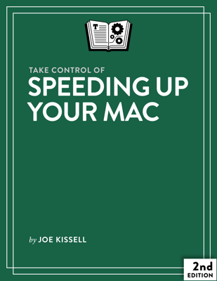 Take Control of Speeding Up Your Mac, Second Edtion - Joe Kissell book
