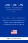 Standardized And Enhanced Disclosure Requirements For Television Broadcast Licensee Public Interest Obligations - Extension Of The Filing Requirement US Federal Communications Commission Regulation FCC 2018 Edition