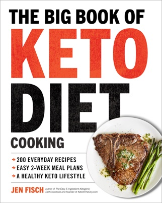 The Big Book of Ketogenic Diet Cooking: 200 Everyday Recipes and Easy 2-Week Meal Plans for a Healthy Keto Lifestyle PDF Download