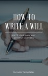 How To Write A Will The Fastest And Easiest Guide To Write Your Own Will Without Lawyers Include Templates The Key To Making A Right Testament Step By Step