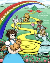 The Yellow Brick Road to Better Living: A Cognitive Behaviour Therapy Workbook for the Young and Young at Heart