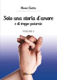SOLO UNA STORIA DAMORE E DI TROPPE PATURNIE. VOLUME 3