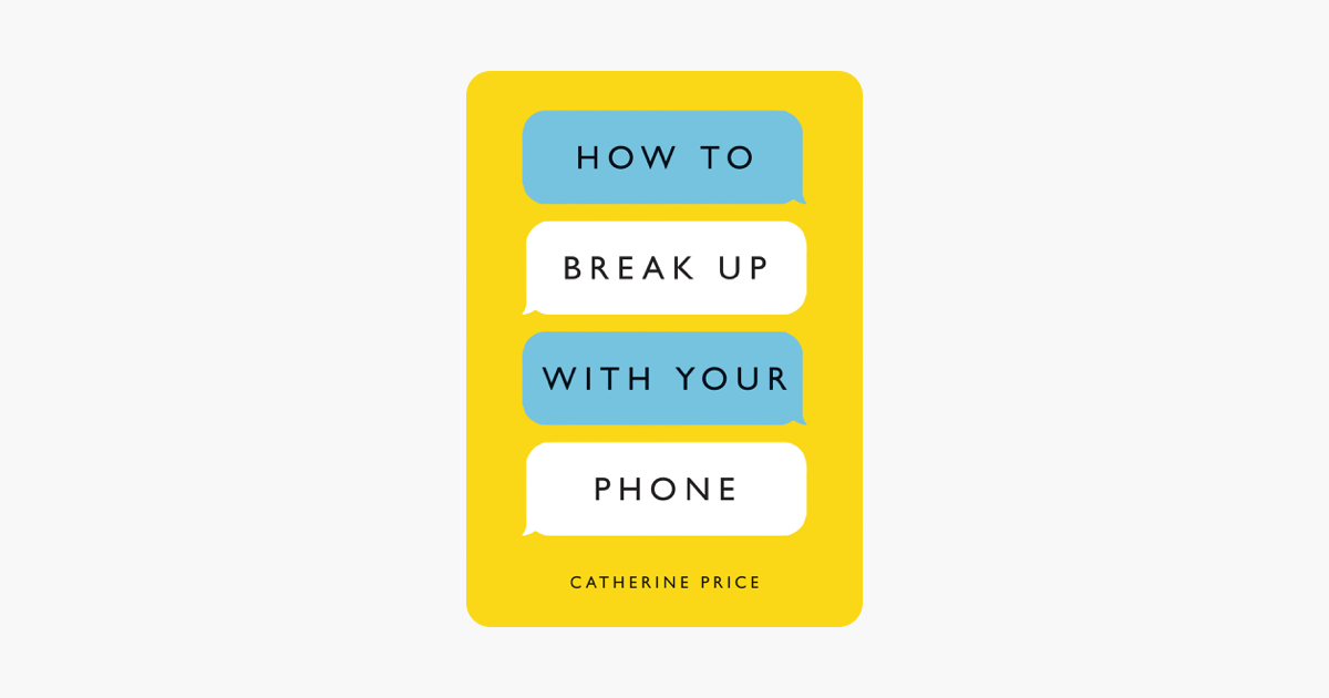 How to Break Up with Your Phone - Catherine Price