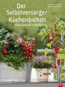 Der Selbstversorger Küchenbalkon - Pflanzen Ratgeber