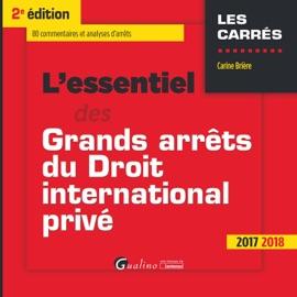 LESSENTIEL DES GRANDS ARRêTS DU DROIT INTERNATIONAL PRIVé 2017-2018