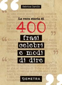 La vera storia di 400 frasi celebri e modi di dire Libro Cover