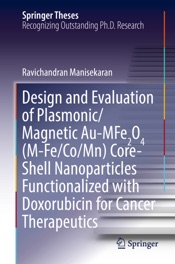 Download and Read Online Design and Evaluation of Plasmonic/Magnetic Au-MFe2O4 (M-Fe/Co/Mn) Core-Shell Nanoparticles Functionalized with Doxorubicin for Cancer Therapeutics