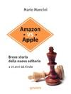 Amazon Vs Apple Breve Storia Della Nuova Editoria A 10 Anni Dal Kindle