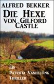 Die Hexe von Gilford Castle: Ein Patricia Vanhelsing Thriller