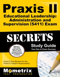 PRAXIS II EDUCATIONAL LEADERSHIP ADMINISTRATION AND SUPERVISION (5411) EXAM SECRETS STUDY GUIDE