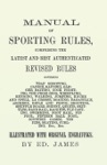 Manual Of Sporting Rules Comprising The Latest And Best Authenticated Revised Rules Governing