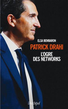 Patrick Drahi, l'ogre des networks - Elsa Bembaron