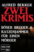 Zwei Alfred Bekker Krimis: Böser Bruder & Katzenjammer für einen Mörder