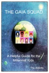 The Gaia Squad A Helpful Guide For The Millennial Kids