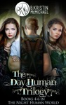 The Day Human Trilogy Complete Collection The Day Human Prince The Day Human King The Day Human Way