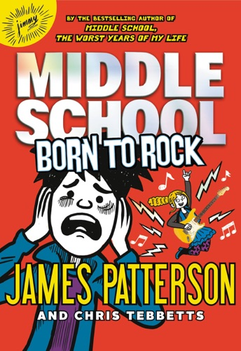James Patterson, Chris Tebbetts & Neil Swaab - Middle School: Born to Rock