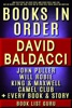 David Baldacci Books in Order: John Puller series, Will Robie series, Amos Decker series, Camel Club, King and Maxwell, Vega Jane, Shaw, Freddy and The French Fries, stories, novels and nonfiction, plus a David Baldacci biography.