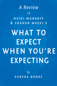 What to Expect When You're Expecting by Heidi Murkoff and Sharon Mazel  A Review