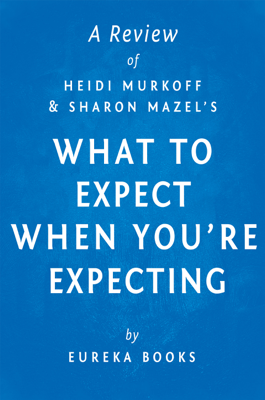 What to Expect When You're Expecting by Heidi Murkoff and Sharon Mazel  A Review - Eureka Books book