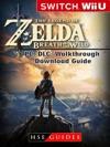 The Legend Of Zelda Breath Of The Wild Nintendo Switch Wii U PC DLC Walkthrough Download Guide
