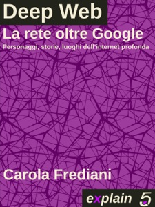 Deep Web - La rete oltre Google da Carola Frediani