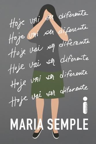 Maria Semple - Hoje vai ser diferente