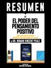 Resumen De El Poder Del Pensamiento Positivo Una Guia Practica Para Dominar Los Problemas De La Vida - De Dr Norman Vincent Peale