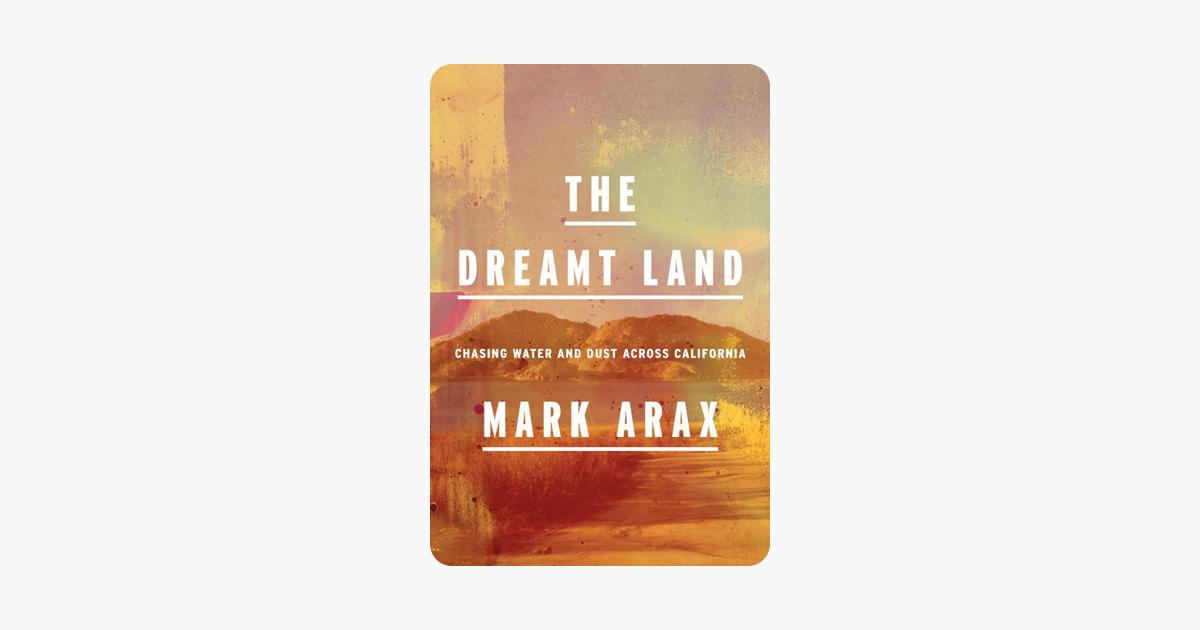 The Dreamt Land - Mark Arax