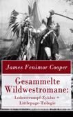 Gesammelte Wildwestromane: Lederstrumpf-Zyklus + Littlepage-Trilogie