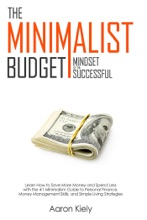 The Minimalist Budget: Mindset of the Successful:Save More Money and Spend Less with the #1 Minimalism Guide to Personal Finance, Money Management Skills, and Simple Living Strategies