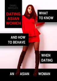 Dating Asian Women: What to Know and How to Behave When Dating an Asian Woman book