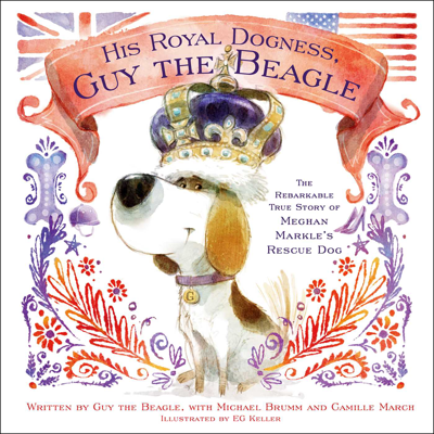 His Royal Dogness, Guy the Beagle - Camille March, Michael Brumm & EG Keller book